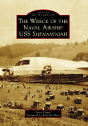 The Wreck Of The Naval Airship Uss Shenandoah [images Of Aviation] [oh]