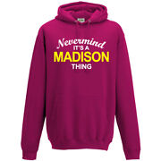 Nevermind It's A Madison Thing Hoodie Unisex S-5xl Hooded Top