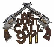 Western Pistol Gun Bullets We Donand039t Call 911 Wall Sign Plaque - Cowboy Country