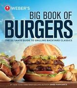 Weberand039s Big Book Of Burgers The Ultimate Guide To Grilling Incredible Burgers