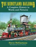 The Disneyland Railroad A Complete History In Words And Pictures By Degaetano Steve