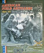 American Field Artillery 1941-45 Book The Equipment Of The Us Army Paul Gaujac