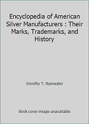 Encyclopedia Of American Silver Manufacturers Their Marks, Trademarks, And...