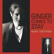 Mary Lofstrom - Ginger Comes To Stay New Cd