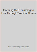Finishing Well Learning To Live Through Terminal Illness By John Eaves
