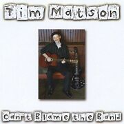 Tim Matson - Can't Blame The Band New Cd