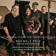 Rex Bell Trio - Let Me Sing It For You Tribute To Ella New Cd