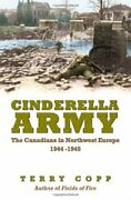 Cinderella Army The Canadians In Northwest Europe 1... By Copp Terry Hardback
