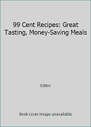 99 Cent Recipes Great Tasting, Money-saving Meals By Editor