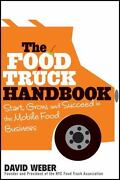 The Food Truck Handbook Start, Grow, And Succeed In The Mobile Food...