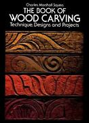 Dover Woodworking Ser. The Book Of Wood Carving Technique Designs And...
