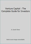 Venture Capital The Complete Guide For Investors By A. David Silver