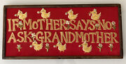 """Antique Hand Embroidered Wall Hanging """" If Mother Says No Ask Grandmother"""" Nice"""