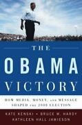 The Obama Victory How Media, Money, And Message Shaped The 2008 Election
