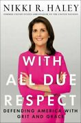 With All Due Respect Defending America With Grit And Grace By Nikki R. Haley