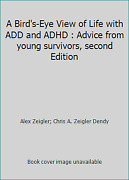 A Birdand039s-eye View Of Life With Add And Adhd Advice From Young Survivors...