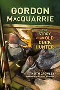Gordon Macquarrie The Story Of An Old Duck Hunter By Crowley, Keith Paperback