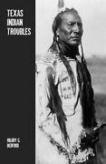 Texas Indian Troubles The Most Thrilling Events In The History Of Texas By B…