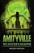Amityville--my Sisterand039s Keeper A Story Of Death Deception And The Occult Byandhellip