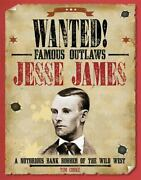 Jesse James A Notorious Bank Robber Of The Wild West By Tim Cooke