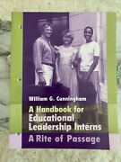 Handbook For Educational Leadership Interns A Rite Of Passage By William G....