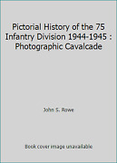Pictorial History Of The 75 Infantry Division 1944-1945 Photographic Cavalcade
