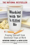 Working With You Is Killing Me Freeing Yourself From Emotional Traps At Work B