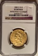 1880-o 10 Liberty Head Gold Coin Ngc Xf Details Improperly Cleaned Andmdash Scarce
