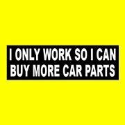 Funny I Only Work So I Can Buy More Car Parts Muscle Car Sticker Hot Rod Rat