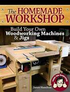 The Homemade Workshop Build Your Own Woodworking Machines And Jigs By Hamilt…