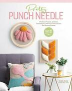 Pretty Punch Needle Modern Projects, Creative Techniques, And Easy Instructi…