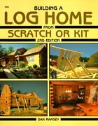 Building A Log Home From Scratch Or Kit Second Edition By Ramsey Dan Papeandhellip