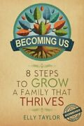 Becoming Us 8 Steps To Grow A Family That Thrives By Taylor Elly Paperback