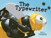 The Typewriter By Bill Thomson 2016 Hardcover