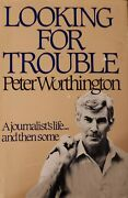 Looking For Trouble A Journalist's Life, And Then Some, , Worthington, Peter, G