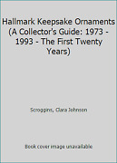 Hallmark Keepsake Ornaments A Collector's Guide 1973 - 1993 - The First...