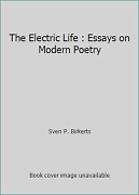 The Electric Life Essays On Modern Poetry By Sven P. Birkerts
