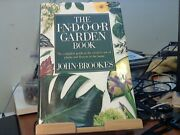 The Indoor Garden Book The Complete Guide To The Creative Use Of Plants And...