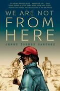 We Are Not From Here By Jenny Torres Sanchez 2020 Hardcover