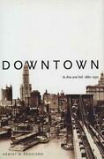 Downtown Its Rise And Fall, 1880-1950 By Fogelson, Robert M. Hardcover