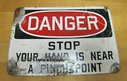 Danger Stop Your Hand Is Near A Pinch Point Old Industrial Steel Safety Ad Sign