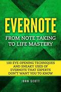 Evernote From Note Taking To Life Mastery 100 Eye-opening Techniques And Sn…