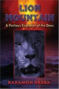 Lion Mountain A Perilous Evolution Of The Dens By Karamoh Kabba