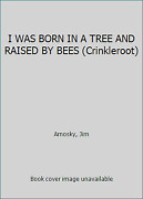 I Was Born In A Tree And Raised By Bees Crinkleroot By Arnosky Jim