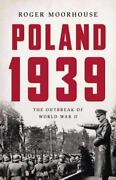 Poland 1939 The Outbreak Of World War Ii By Roger Moorhouse 2020 Hardcover