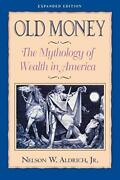 Old Money The Mythology Of Wealth In America By Aldrich Nelson Paperback