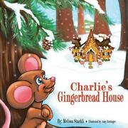 Charlieand039s Gingerbread House By Melissa Staehli