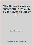What Do You Say When A Monkey Acts This Way By Jane Belk Moncure 1988-09-01