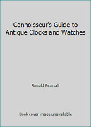 Connoisseurand039s Guide To Antique Clocks And Watches By Ronald Pearsall