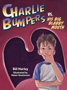 Charlie Bumpers Ser. Charlie Bumpers Vs. His Big Blabby Mouth By Bill Harley...